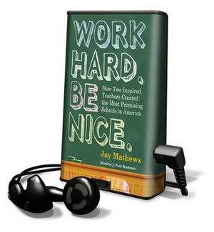 Work Hard. Be Nice.: How Two Inspired Teachers Created the Most Promising Schools in America