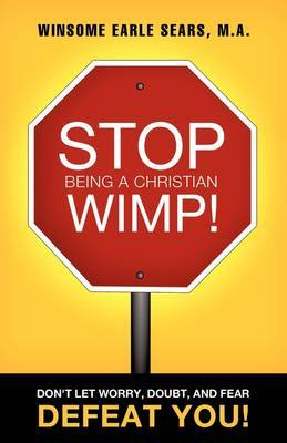 Stop Being a Christian Wimp!