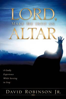 Lord, Make Me Into an Altar