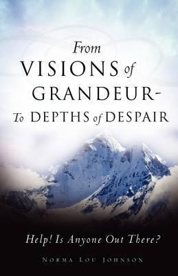 From Visions of Grandeur - To Depths of Despair