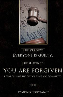 The Verdict: Everyone Is Guilty. the Sentence: You Are Forgiven Regardless of the Offense That Was Committed