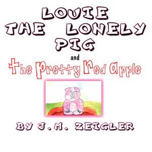 Louie the Lonely Pig: And the Pretty Red Apple