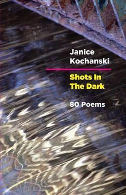 Shots in the Dark: Eighty Poems