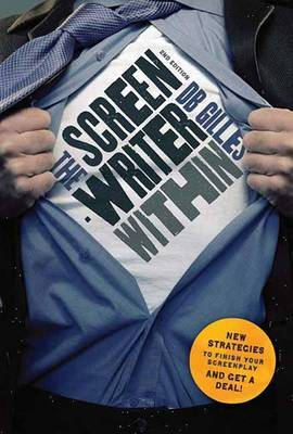 The Screenwriter within: New Strategies to Finish Your Screenplay and Get a Deal!