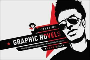 Creating Graphic Novels: Adapting and Marketing Stories for a Multimillion Dollar Industry