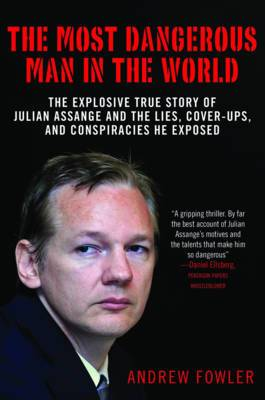 The Most Dangerous Man in the World: How One Hacker Ended Corporate and Government Secrecy Forever