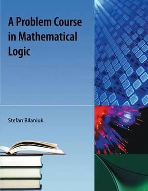 Problem Course in Mathematical Logic