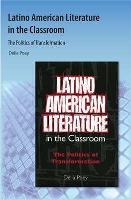 Latino American Literature in the Classroom: The Politics of Transformation
