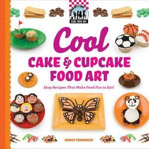 Cool Cake & Cupcake Food Art  : Easy Recipes That Make Food Fun to Eat!