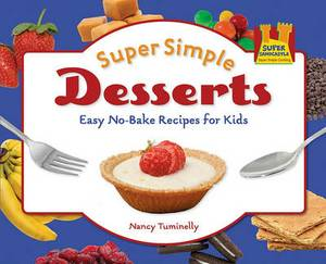 Super Simple Desserts: Easy No-Bake Recipes for Kids