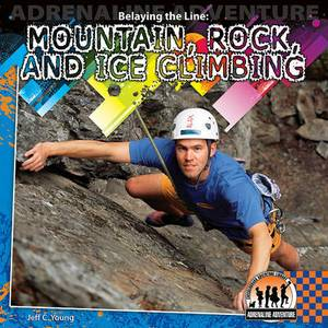 Belaying the Line: Mountain, Rock, and Ice Climbing