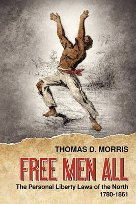 Free Men All: The Personal Liberty Laws of the North 1780-1861