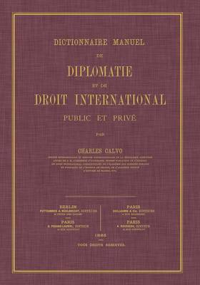 Dictionnaire Manuel de Diplomatie Et de Droit International: Public Et Prive