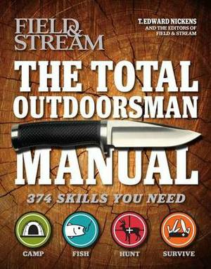 The Total Outdoorsman Manual: 374 Skills You Need
