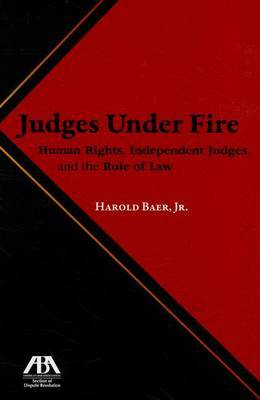 Judges Under Fire: Human Rights, Independent Judiciary, and the Rule of Law