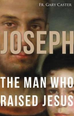 Joseph: The Man Who Raised Jesus