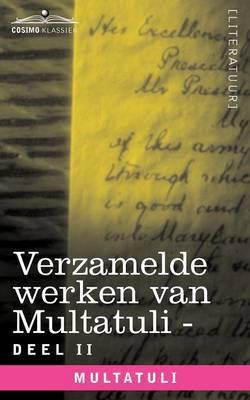 Verzamelde Werken Van Multatuli (in 10 Delen) - Deel II - Minnebrieven - Over Vryen Arbeid in Nederlandsch Indie - Indrukken Van Den Dag
