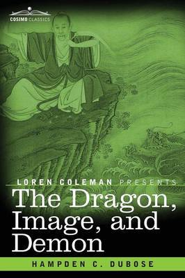 The Dragon, Image, and Demon: The Three Religions of China: Confucianism, Buddhism, and Taoism--Giving an Account of the Mythology, Idolatry, and Demonolatry of the Chinese
