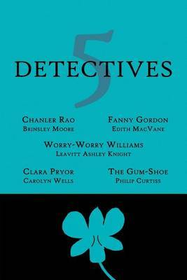 5 Detectives: Chanler Rao, Worry-Worry Williams, Miss Fanny Gordon, Clara Pryor, the  Gum-Shoe