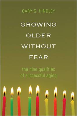 Growing Older Without Fear: The Nine Qualities of Successful Aging