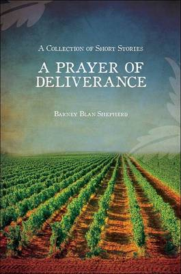 A Prayer of Deliverance: A Collection of Short Stories