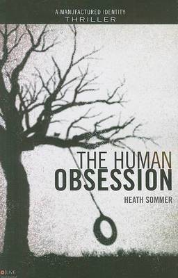 The Human Obsession: A Manufactured Identity Thriller