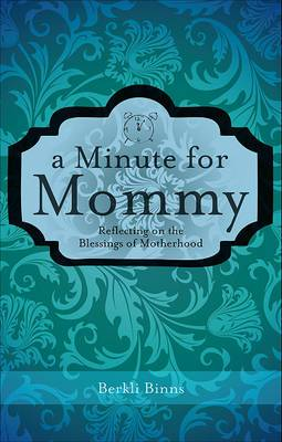 A Minute for Mommy: Reflecting on the Blessings of Motherhood