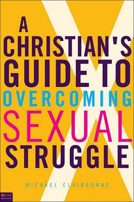 A Christian's Guide to Overcoming Sexual Struggle