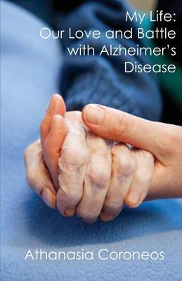 My Life: Our Love and the Battle with Alzheimer's Disease