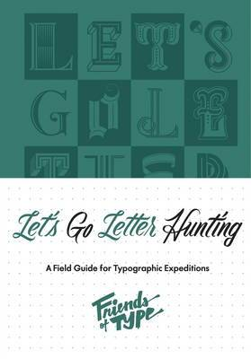 Let's Go Letter Hunting: A Field Guide for Typographic Expeditions