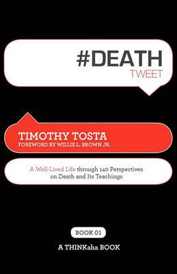 #Deathtweet Book01: A Well Lived Life Through 140 Perspectives on Death and Its Teachings