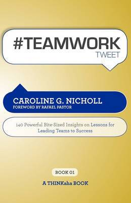 #Teamwork Tweet Book01: 140 Powerful Bite-Sized Insights on Lessons for Leading Teams to Success