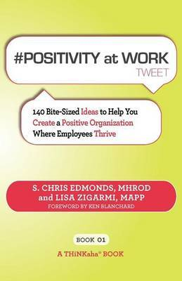 # Positivity at Work Tweet Book01: 140 Bite-Sized Ideas to Help You Create a Positive Organization Where Employees Thrive