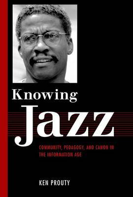 Knowing Jazz: Community, Pedagogy, and Canon in the Information Age
