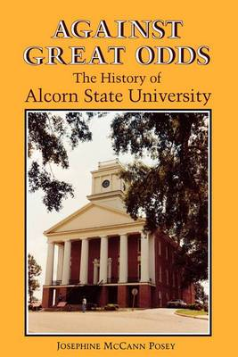 Against Great Odds: The History of Alcorn State University