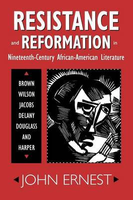 Resistance and Reformation in Nineteenth-Century African-American Literature: Brown, Wilson, Jacobs, Delany, Douglass, and Harper