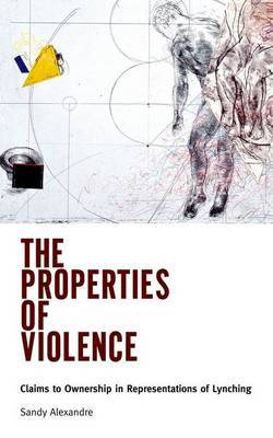 The Properties of Violence: Claims to Ownership in Representations of Lynching