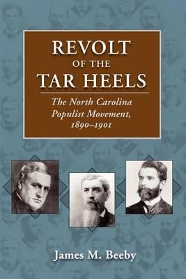 Revolt of the Tar Heels: The North Carolina Populist Movement, 1890-1901