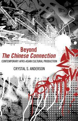 Beyond The Chinese Connection: Contemporary Afro-Asian Cultural Production