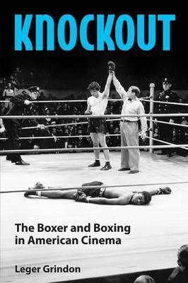 Knockout: The Boxer and Boxing in American Cinema