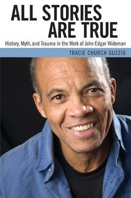 All Stories Are True: History, Myth, and Trauma in the Work of John Edgar Wideman