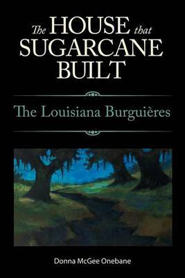 The House That Sugarcane Built: The Louisiana Burguieres
