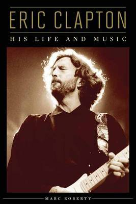 Eric Clapton: His Life and Music