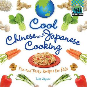 Cool Chinese & Japanese Cooking  : Fun and Tasty Recipes for Kids /