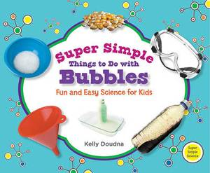 Super Simple Things to Do with Bubbles: Fun and Easy Science for Kids