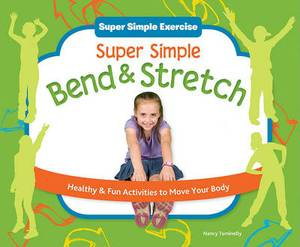 Super Simple Bend & Stretch: Healthy & Fun Activities to Move Your Body: Healthy & Fun Activities to Move Your Body