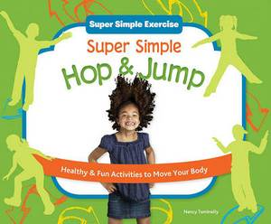 Super Simple Hop & Jump  : Healthy & Fun Activities to Move Your Body