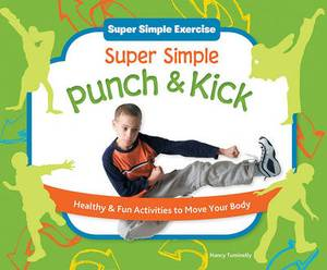 Super Simple Punch & Kick: Healthy & Fun Activities to Move Your Body: Healthy & Fun Activities to Move Your Body