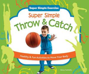 Super Simple Throw & Catch: Healthy & Fun Activities to Move Your Body: Healthy & Fun Activities to Move Your Body