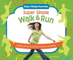 Super Simple Walk & Run  : Healthy & Fun Activities to Move Your Body